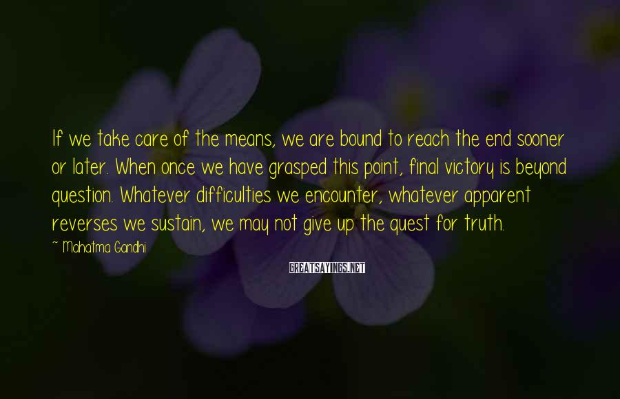 Mahatma Gandhi Sayings: If we take care of the means, we are bound to reach the end sooner