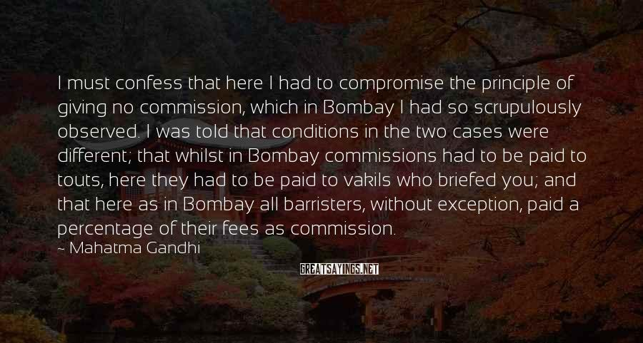 Mahatma Gandhi Sayings: I must confess that here I had to compromise the principle of giving no commission,