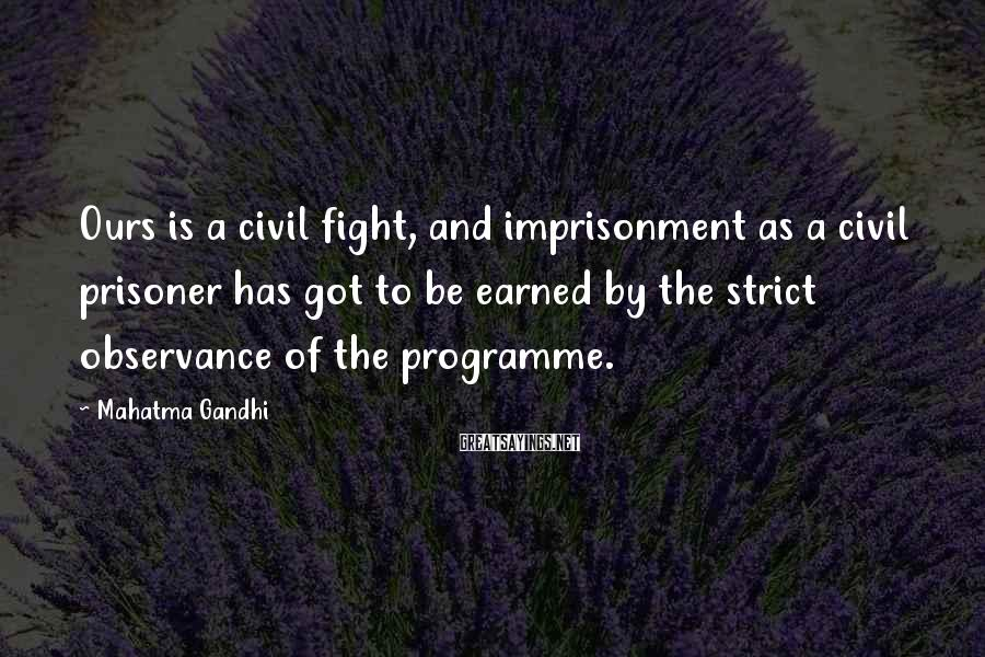 Mahatma Gandhi Sayings: Ours is a civil fight, and imprisonment as a civil prisoner has got to be