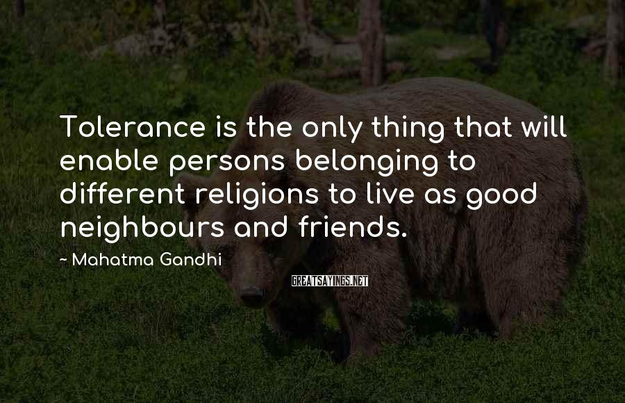 Mahatma Gandhi Sayings: Tolerance is the only thing that will enable persons belonging to different religions to live