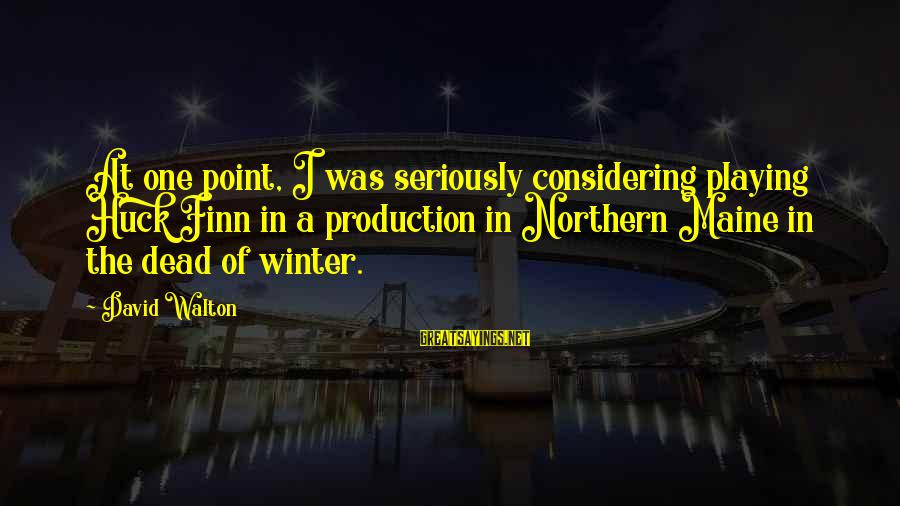 Maine Winter Sayings By David Walton: At one point, I was seriously considering playing Huck Finn in a production in Northern