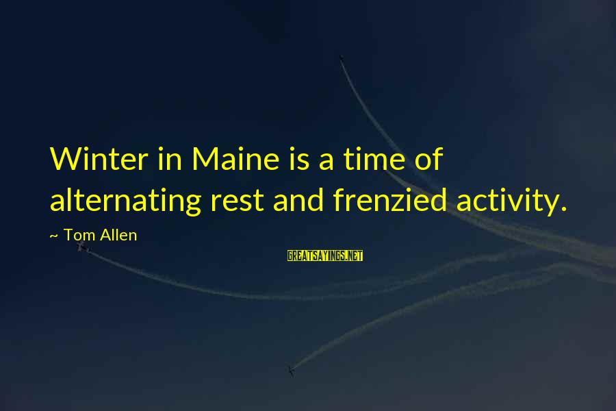 Maine Winter Sayings By Tom Allen: Winter in Maine is a time of alternating rest and frenzied activity.