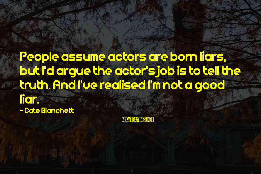 M'aiq The Liar Sayings By Cate Blanchett: People assume actors are born liars, but I'd argue the actor's job is to tell