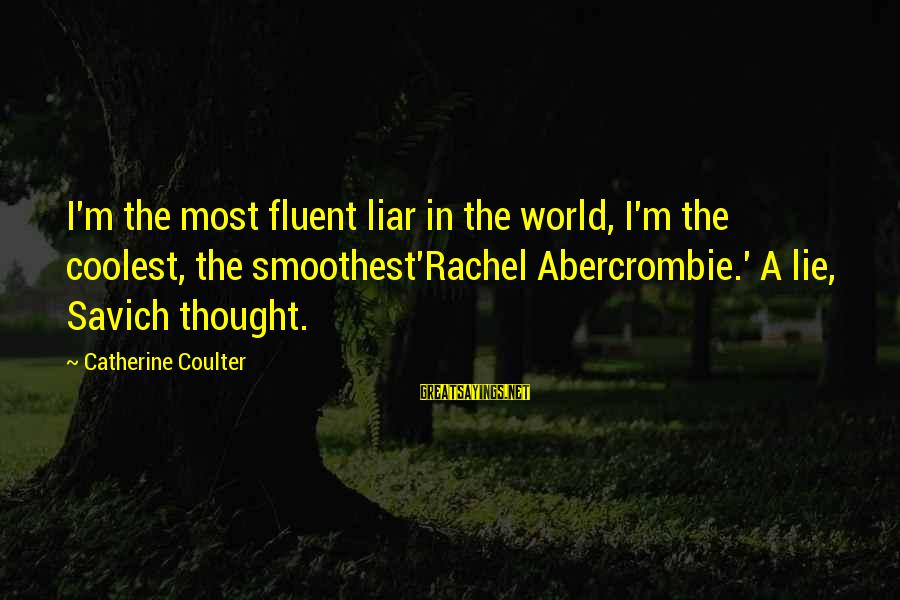M'aiq The Liar Sayings By Catherine Coulter: I'm the most fluent liar in the world, I'm the coolest, the smoothest'Rachel Abercrombie.' A