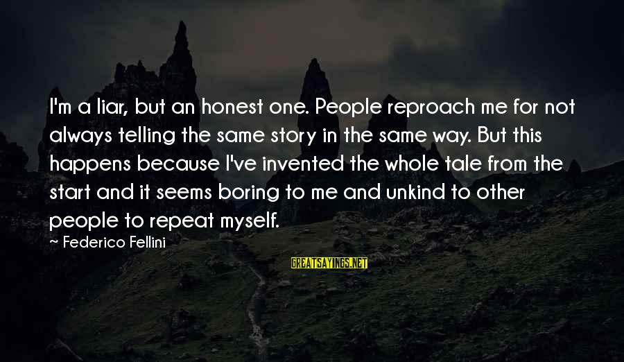 M'aiq The Liar Sayings By Federico Fellini: I'm a liar, but an honest one. People reproach me for not always telling the