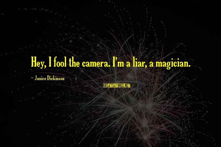 M'aiq The Liar Sayings By Janice Dickinson: Hey, I fool the camera. I'm a liar, a magician.