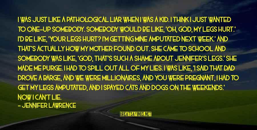 M'aiq The Liar Sayings By Jennifer Lawrence: I was just like a pathological liar when I was a kid. I think I
