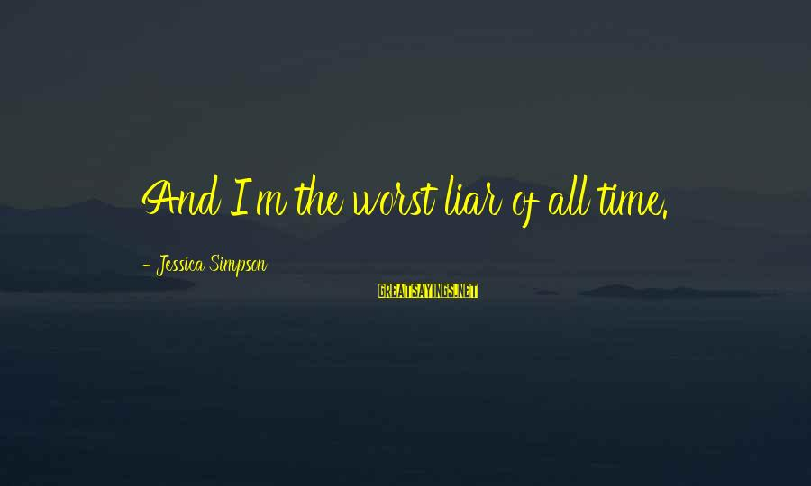 M'aiq The Liar Sayings By Jessica Simpson: And I'm the worst liar of all time.
