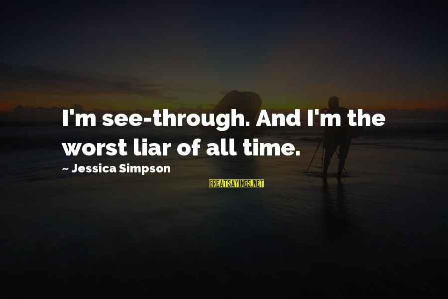M'aiq The Liar Sayings By Jessica Simpson: I'm see-through. And I'm the worst liar of all time.