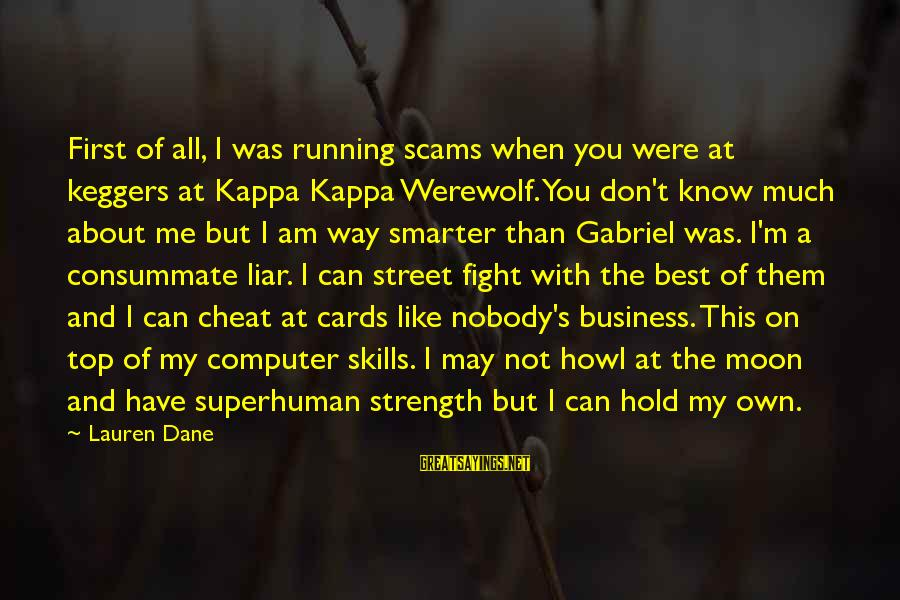 M'aiq The Liar Sayings By Lauren Dane: First of all, I was running scams when you were at keggers at Kappa Kappa
