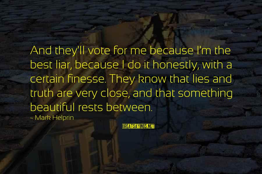 M'aiq The Liar Sayings By Mark Helprin: And they'll vote for me because I'm the best liar, because I do it honestly,