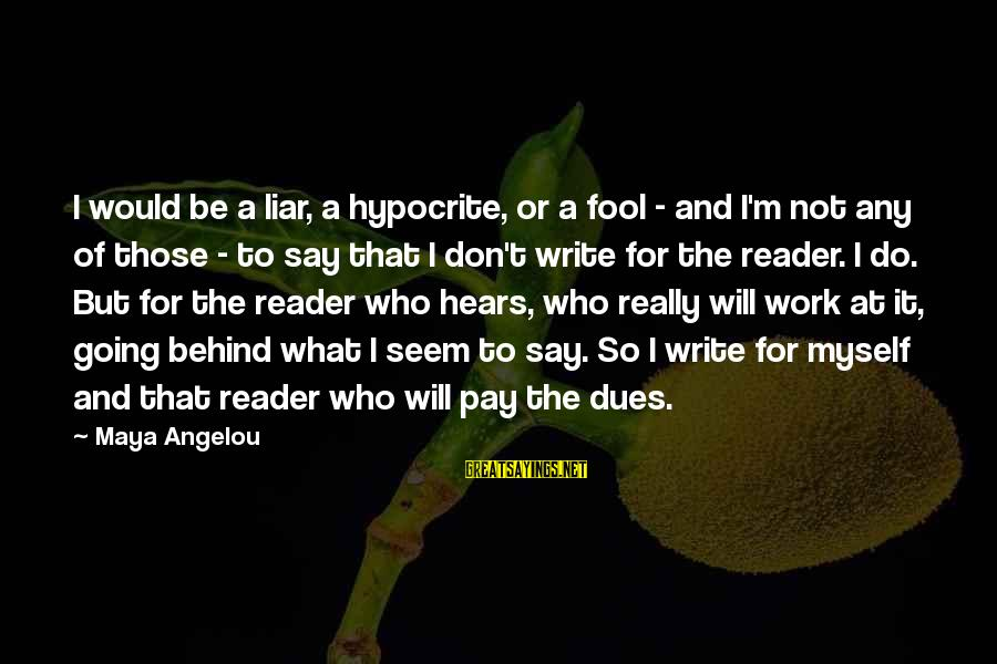 M'aiq The Liar Sayings By Maya Angelou: I would be a liar, a hypocrite, or a fool - and I'm not any