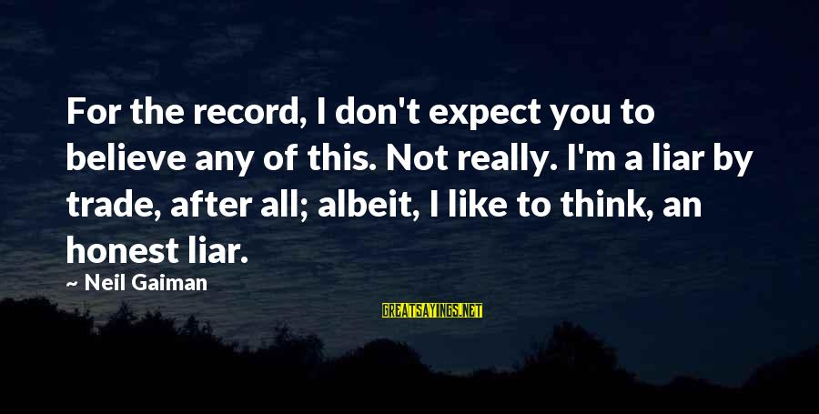 M'aiq The Liar Sayings By Neil Gaiman: For the record, I don't expect you to believe any of this. Not really. I'm
