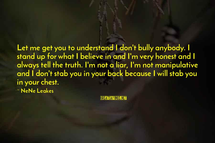 M'aiq The Liar Sayings By NeNe Leakes: Let me get you to understand I don't bully anybody. I stand up for what