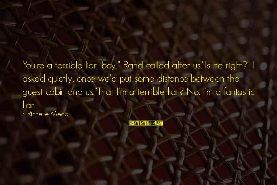 """M'aiq The Liar Sayings By Richelle Mead: You're a terrible liar, boy,"""" Rand called after us.""""Is he right?"""" I asked quietly, once"""