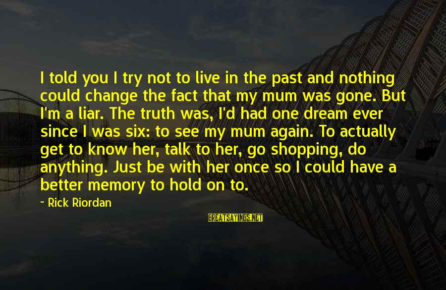 M'aiq The Liar Sayings By Rick Riordan: I told you I try not to live in the past and nothing could change