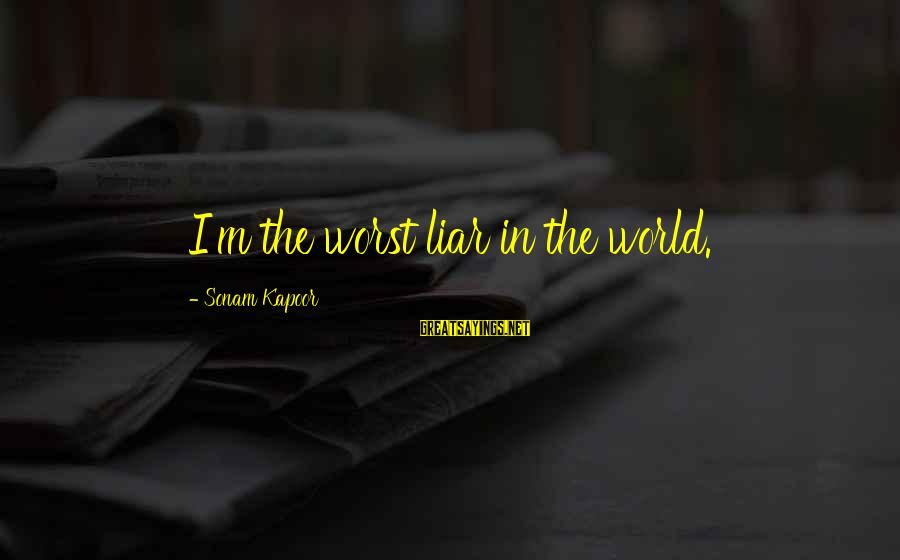 M'aiq The Liar Sayings By Sonam Kapoor: I'm the worst liar in the world.