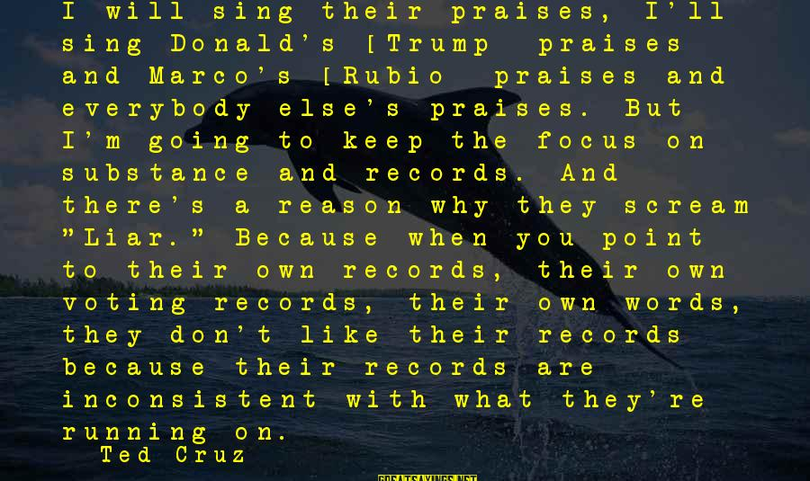 M'aiq The Liar Sayings By Ted Cruz: I will sing their praises, I'll sing Donald's [Trump] praises and Marco's [Rubio] praises and