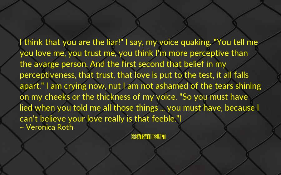 """M'aiq The Liar Sayings By Veronica Roth: I think that you are the liar!"""" I say, my voice quaking. """"You tell me"""