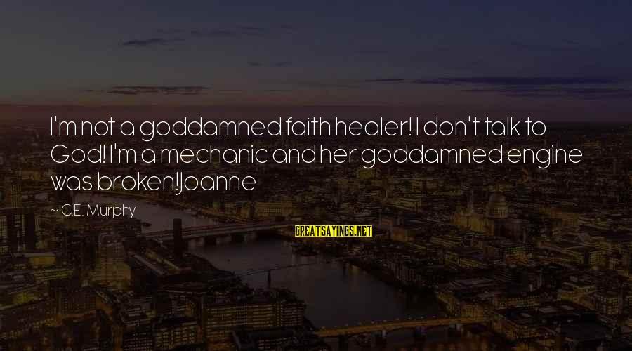 Major Zembiec Sayings By C.E. Murphy: I'm not a goddamned faith healer! I don't talk to God! I'm a mechanic and