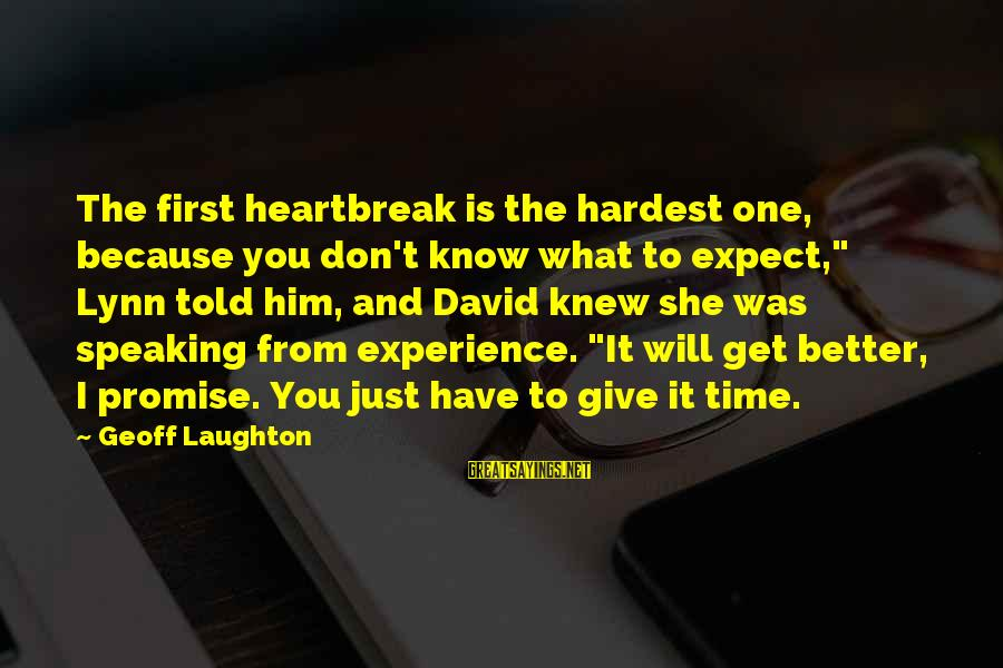 """Major Zembiec Sayings By Geoff Laughton: The first heartbreak is the hardest one, because you don't know what to expect,"""" Lynn"""