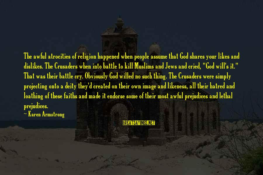 Major Zembiec Sayings By Karen Armstrong: The awful atrocities of religion happened when people assume that God shares your likes and