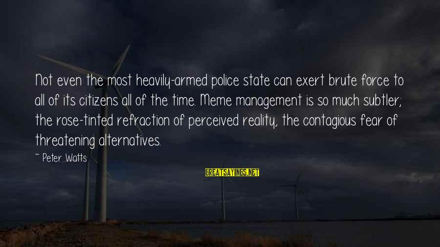 Major Zembiec Sayings By Peter Watts: Not even the most heavily-armed police state can exert brute force to all of its
