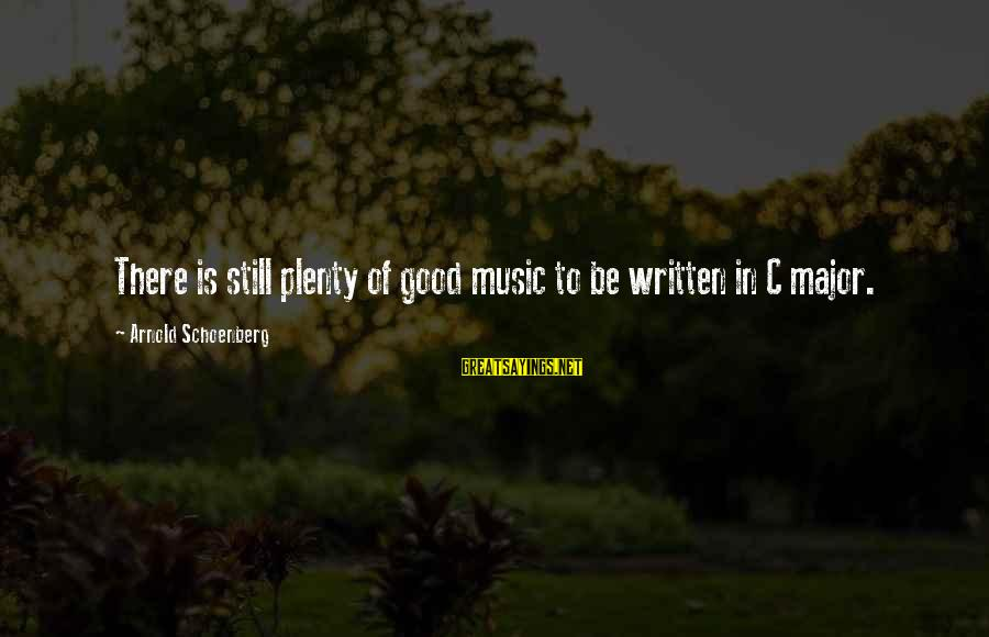 Majors Sayings By Arnold Schoenberg: There is still plenty of good music to be written in C major.