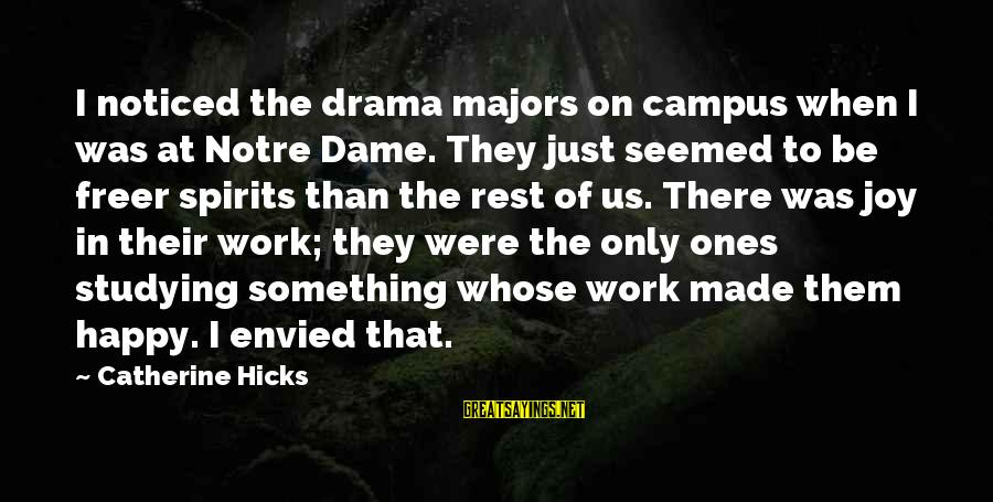 Majors Sayings By Catherine Hicks: I noticed the drama majors on campus when I was at Notre Dame. They just
