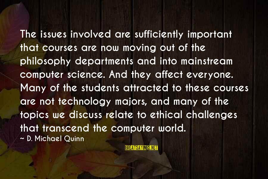 Majors Sayings By D. Michael Quinn: The issues involved are sufficiently important that courses are now moving out of the philosophy