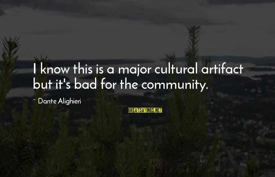 Majors Sayings By Dante Alighieri: I know this is a major cultural artifact but it's bad for the community.