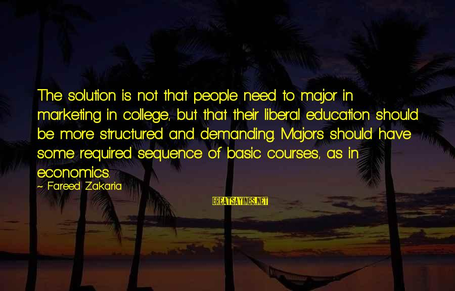 Majors Sayings By Fareed Zakaria: The solution is not that people need to major in marketing in college, but that
