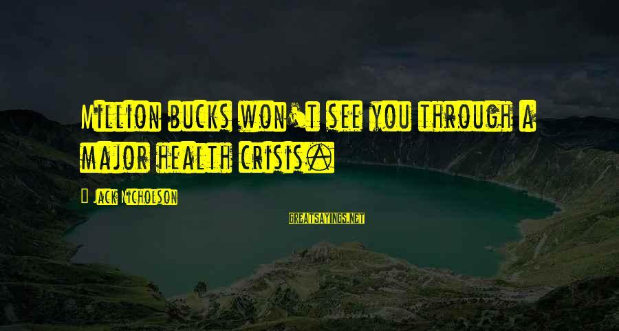 Majors Sayings By Jack Nicholson: Million bucks won't see you through a major health crisis.