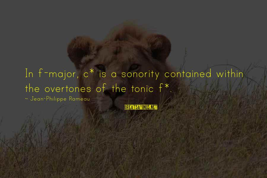 Majors Sayings By Jean-Philippe Rameau: In f-major, c* is a sonority contained within the overtones of the tonic f*.