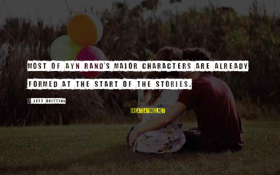 Majors Sayings By Jeff Britting: Most of Ayn Rand's major characters are already formed at the start of the stories.