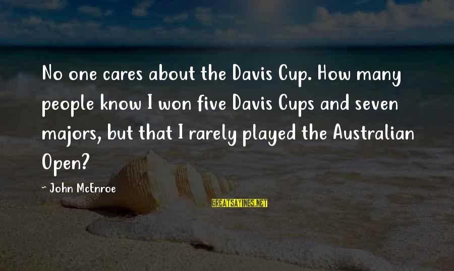 Majors Sayings By John McEnroe: No one cares about the Davis Cup. How many people know I won five Davis