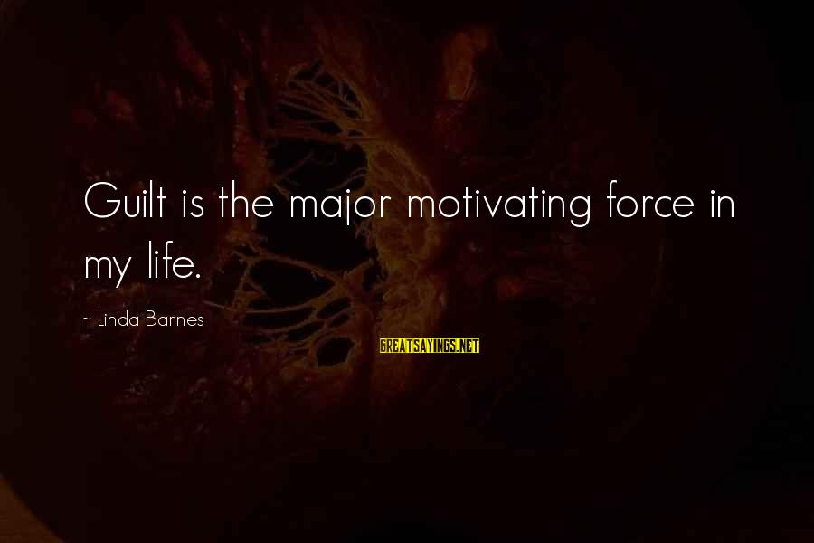 Majors Sayings By Linda Barnes: Guilt is the major motivating force in my life.