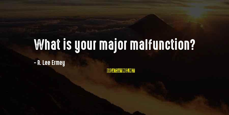 Majors Sayings By R. Lee Ermey: What is your major malfunction?