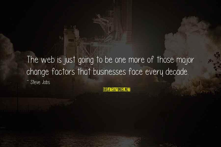 Majors Sayings By Steve Jobs: The web is just going to be one more of those major change factors that