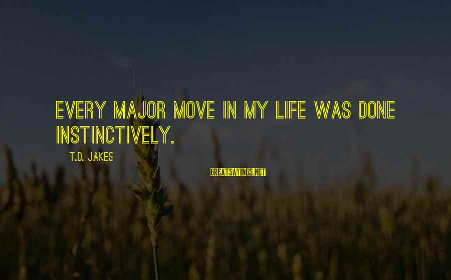 Majors Sayings By T.D. Jakes: Every major move in my life was done instinctively.