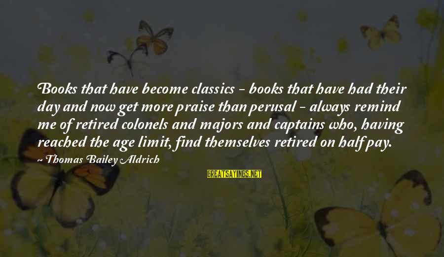 Majors Sayings By Thomas Bailey Aldrich: Books that have become classics - books that have had their day and now get