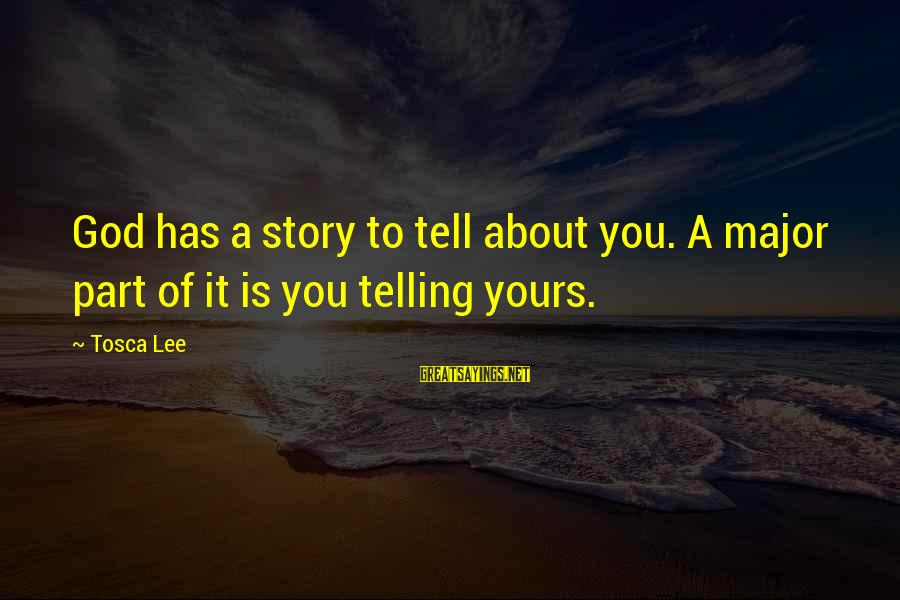 Majors Sayings By Tosca Lee: God has a story to tell about you. A major part of it is you