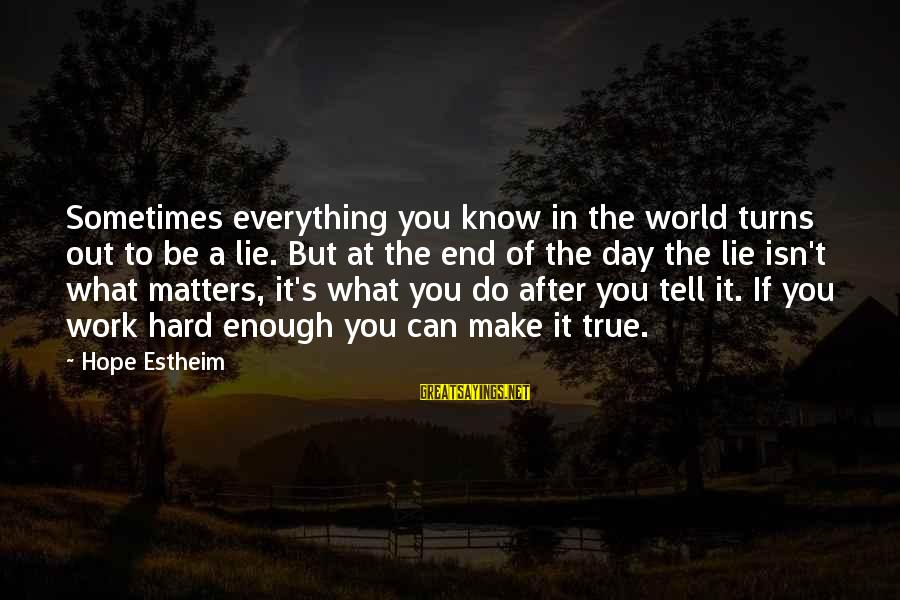 Make Do Sayings By Hope Estheim: Sometimes everything you know in the world turns out to be a lie. But at