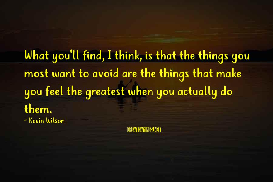 Make Do Sayings By Kevin Wilson: What you'll find, I think, is that the things you most want to avoid are