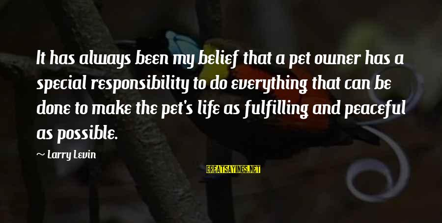 Make Do Sayings By Larry Levin: It has always been my belief that a pet owner has a special responsibility to