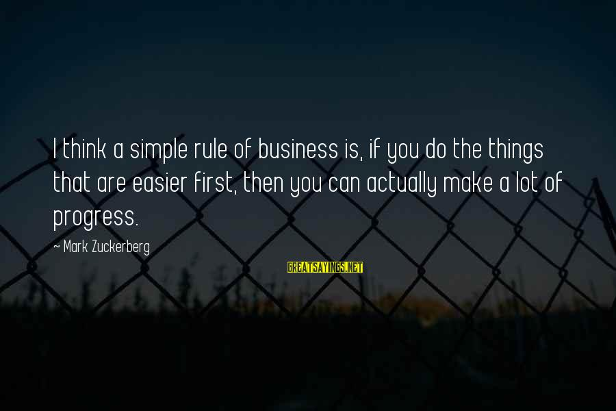 Make Do Sayings By Mark Zuckerberg: I think a simple rule of business is, if you do the things that are