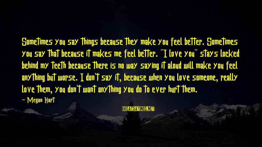 Make Do Sayings By Megan Hart: Sometimes you say things because they make you feel better. Sometimes you say that because