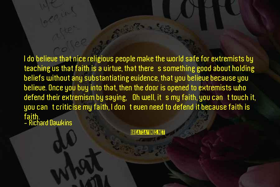 Make Do Sayings By Richard Dawkins: I do believe that nice religious people make the world safe for extremists by teaching