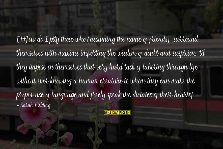 Make Do Sayings By Sarah Fielding: [H]ow do I pity those who (assuming the name of friends) surround themselves with maxims