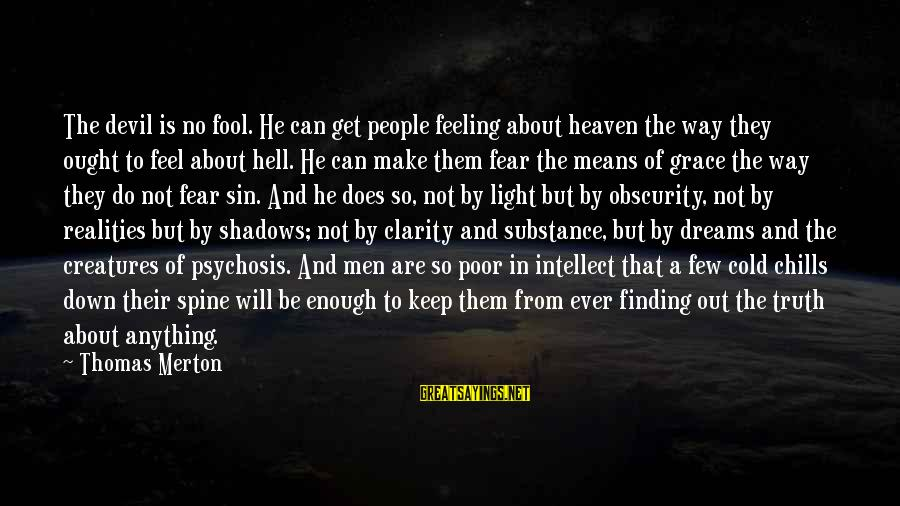 Make Do Sayings By Thomas Merton: The devil is no fool. He can get people feeling about heaven the way they
